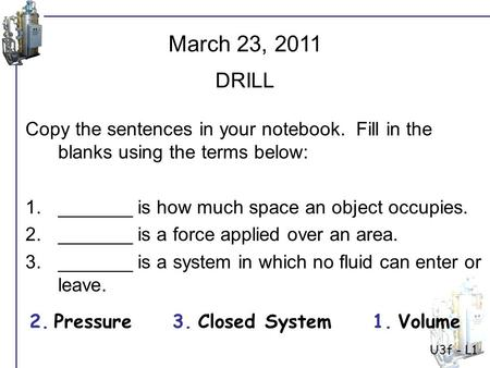 U3f - L1 Copy the sentences in your notebook. Fill in the blanks using the terms below: 1._______ is how much space an object occupies. 2._______ is a.