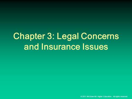 © 2011 McGraw-Hill Higher Education. All rights reserved Chapter 3: Legal Concerns and Insurance Issues.
