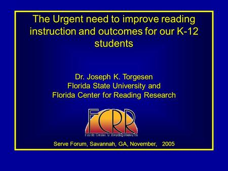 The Urgent need to improve reading instruction and outcomes for our K-12 students Dr. Joseph K. Torgesen Florida State University and Florida Center for.