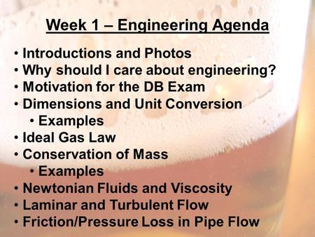 Week 1 – Engineering Agenda Introductions and Photos Why should I care about engineering? Motivation for the DB Exam Dimensions and Unit Conversion Examples.