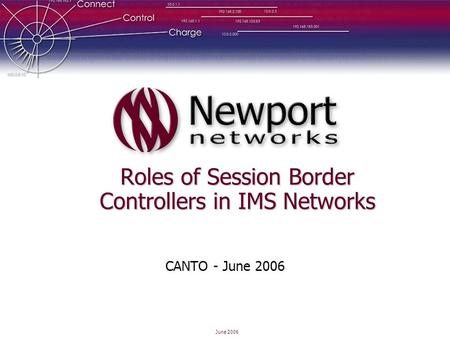June 2006 Roles of Session Border Controllers in IMS Networks CANTO - June 2006.