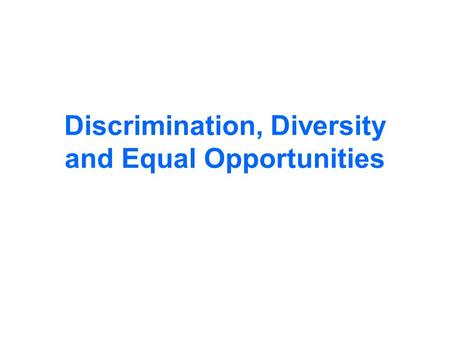Discrimination, Diversity and Equal Opportunities.