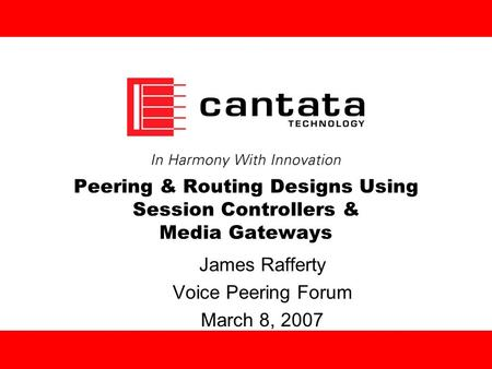 Peering & Routing Designs Using Session Controllers & Media Gateways James Rafferty Voice Peering Forum March 8, 2007.