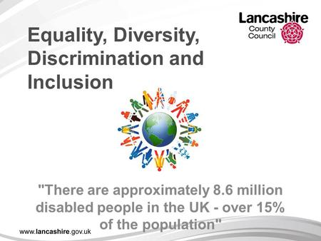 Equality, Diversity, Discrimination and Inclusion There are approximately 8.6 million disabled people in the UK - over 15% of the population