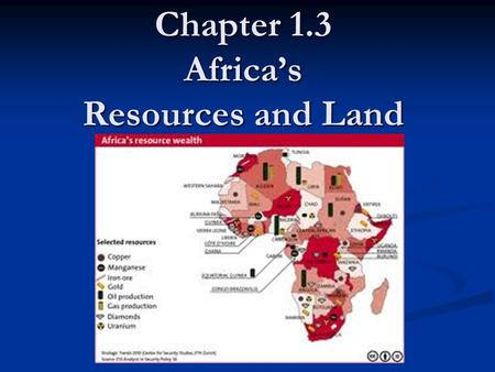 Chapter 1.3 Africa's Resources and Land I. Agricultural Resources Most African's are farmers who most often live in the areas with rain and fertile soil.