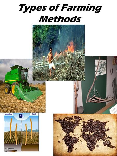 "Types of Farming Methods. Small-scale farming that provides primarily for the family ""Farming done by me for me"" Tools: Hands Shovel Hoe Rake Water Wheel."