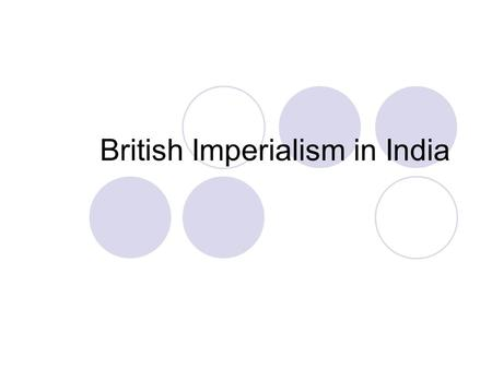 British Imperialism in India. Brit. East India Co. est. trading posts in Bombay, Madras, & Calcutta  1757: Robert Clive led E. India Co. troops Indian.