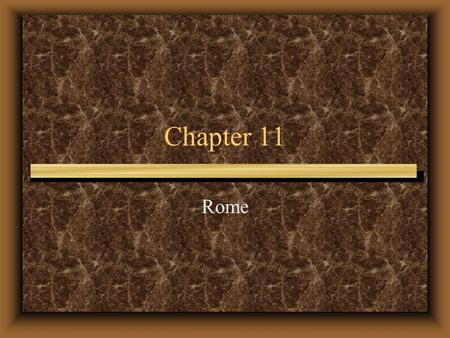Chapter 11 Rome. The Foundation of Rome Creation myth of Romulus and Remus Later tried to link Rome with Greece Reality –Founded c. 2000 BCE –Indo-European.
