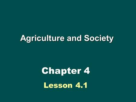 Agriculture and Society Chapter 4 Lesson 4.1. Theme Outline Lesson 4.1 Lesson 4.1 Food Production Food Production Food Production in Industrialized Countries.