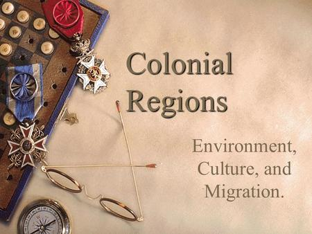 Colonial Regions Environment, Culture, and Migration.