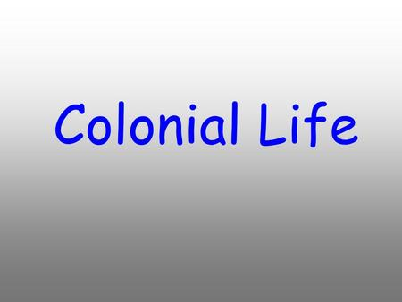 Colonial Life. Southern Society -plantation owners were top of society -small farmers were most of the population -second class role of women -indentured.