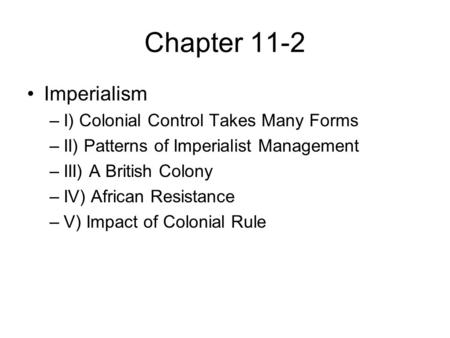 Chapter 11-2 Imperialism I) Colonial Control Takes Many Forms