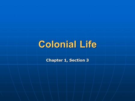 Colonial Life Chapter 1, Section 3. Colonists began smuggling goods Colonists began smuggling goods They felt Great Britain taxed them unfairly They felt.