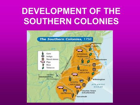 DEVELOPMENT OF THE SOUTHERN COLONIES. FOUNDING People, Reasons, & Colonies JAMESTOWN & CAPT. JOHN SMITH -- first permanent English colony in America;