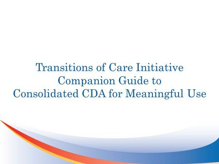 Transitions of Care Initiative Companion Guide to Consolidated CDA for Meaningful Use.