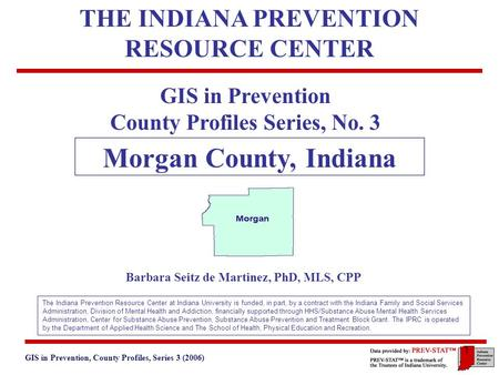GIS in Prevention, County Profiles, Series 3 (2006) 3. Geographic and Historical Notes 1 GIS in Prevention County Profiles Series, No. 3 Morgan County,