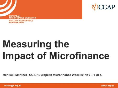 Measuring the Impact of Microfinance Meritxell Martinez- CGAP European Microfinance Week 29 Nov – 1 Dec.