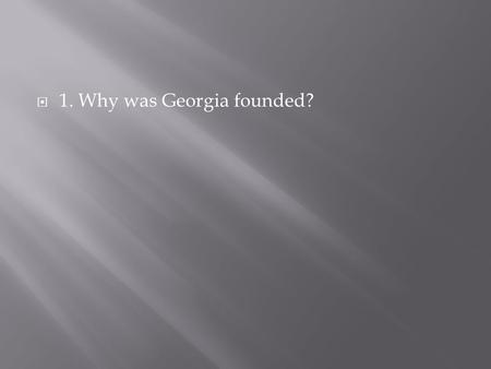  1. Why was Georgia founded?.  2. Who founded Maryland? Why did he/she found the colony of Maryland?