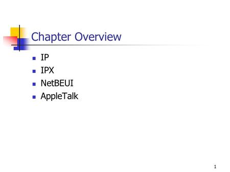 Chapter Overview IP IPX NetBEUI AppleTalk.