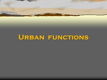 Urban functions. Q1.give reasons for the land uses that you assigned to each area  Most of the land uses are the residential land use and are clustered.