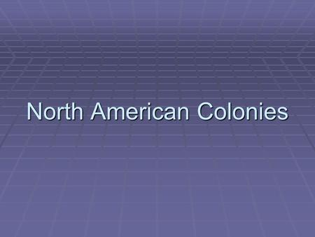 North American Colonies. North America  Because of Spain's success, other countries joined in taking over the Americas  France and England controlled.