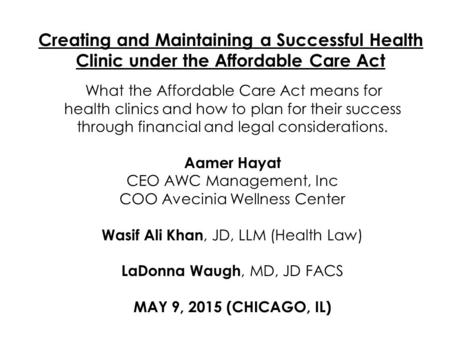 Creating and Maintaining a Successful Health Clinic under the Affordable Care Act What the Affordable Care Act means for health clinics and how to plan.