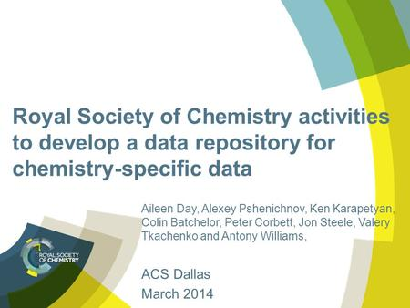 Royal Society of Chemistry activities to develop a data repository for chemistry-specific data Aileen Day, Alexey Pshenichnov, Ken Karapetyan, Colin Batchelor,
