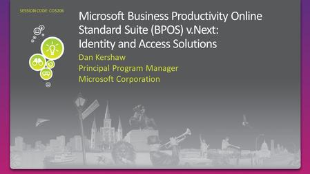 Dan Kershaw Principal Program Manager Microsoft Corporation SESSION CODE: COS206.