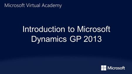 Introduction to Microsoft Dynamics GP 2013. Kevin Schimke | Project Manager – LeX Business Productivity Team.