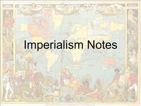 Imperialism Notes. What was imperialism? One country dominating another country or region. It is political, economic, and cultural. European powers practiced.