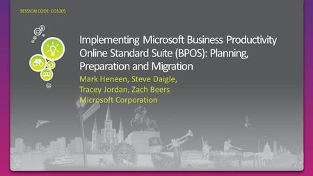 Mark Heneen, Steve Daigle, Tracey Jordan, Zach Beers Microsoft Corporation SESSION CODE: COS205.