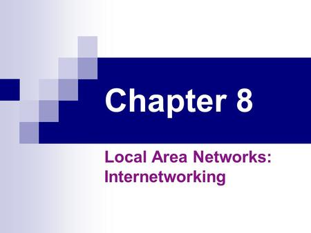 Chapter 8 Local Area Networks: Internetworking. Topics Reasons for interconnecting Identify the functions and purpose of  Bridge  Hub  Switch  Router.