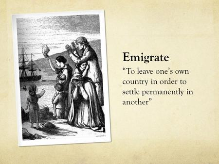 "Emigrate ""To leave one's own country in order to settle permanently in another"""