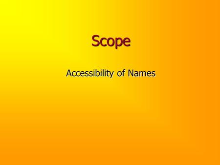 Scope Accessibility of Names. Review We've seen that C++ permits a programmer to declare names and then use those names in a manner consistent with their.