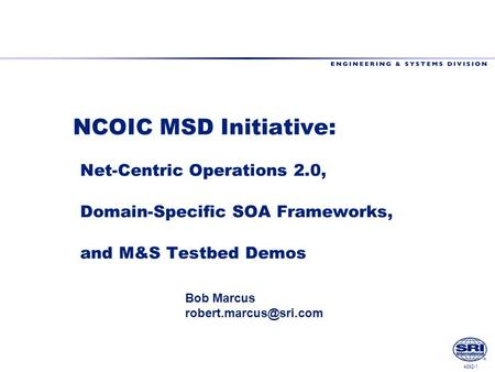 4892-1 NCOIC MSD Initiative: Net-Centric Operations 2.0, Domain-Specific SOA Frameworks, and M&S Testbed Demos Bob Marcus