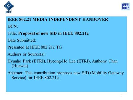 IEEE 802.21 MEDIA INDEPENDENT HANDOVER DCN: Title: Proposal of new SID in IEEE 802.21c Date Submitted: Presented at IEEE 802.21c TG Authors or Source(s):