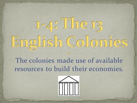 The colonies made use of available resources to build their economies.