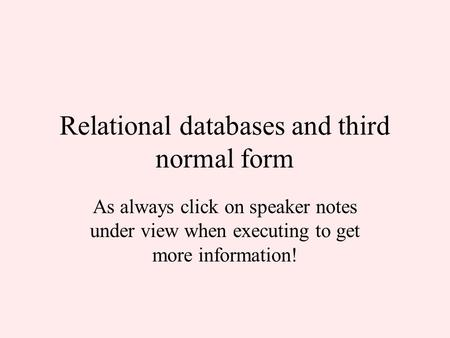 Relational databases and third normal form As always click on speaker notes under view when executing to get more information!
