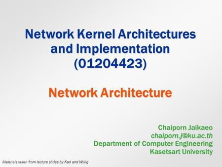 Network Kernel Architectures and Implementation (01204423) Network Architecture Chaiporn Jaikaeo Department of Computer Engineering.