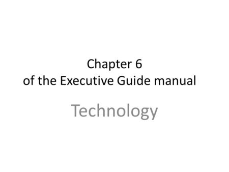 Chapter 6 of the Executive Guide manual Technology.