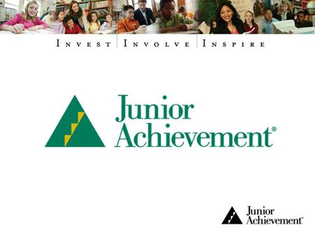 Overview of Junior Achievement Junior Achievement partners with businesses and educators to brings the real world to students, opening their minds to.