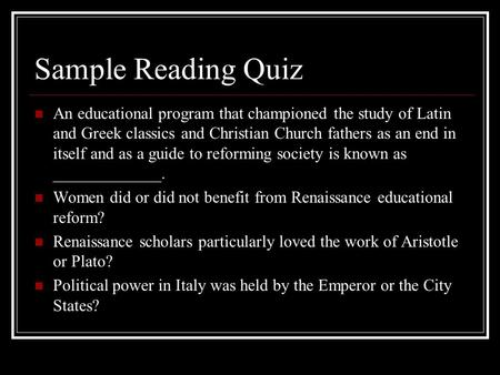 Sample Reading Quiz An educational program that championed the study of Latin and Greek classics and Christian Church fathers as an end in itself and as.