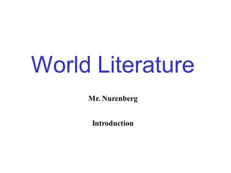 World Literature Mr. Nurenberg Introduction. Most of us in the United States are used to thinking of the world as being divided into countries or nations.