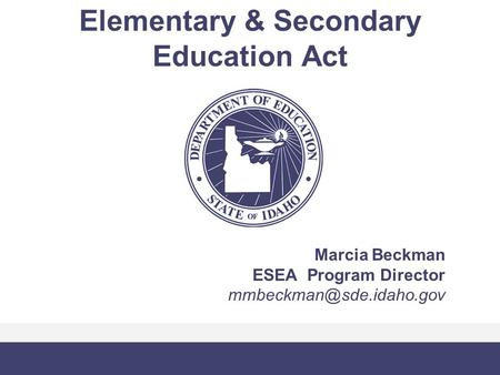 Elementary & Secondary Education Act Marcia Beckman ESEA Program Director