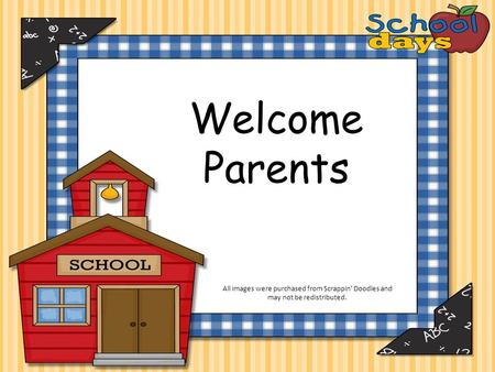 Welcome Parents All images were purchased from Scrappin' Doodles and may not be redistributed.