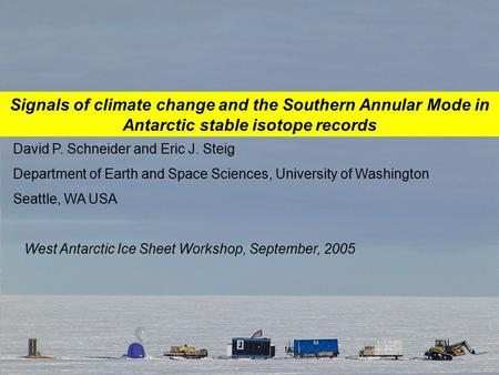Signals of climate change and the Southern Annular Mode in Antarctic stable isotope records David P. Schneider and Eric J. Steig Department of Earth and.