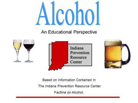 An Educational Perspective Based on Information Contained In The Indiana Prevention Resource Center Factline on Alcohol.
