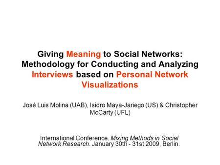 Giving Meaning to Social Networks: Methodology for Conducting and Analyzing Interviews based on Personal Network Visualizations José Luis Molina (UAB),