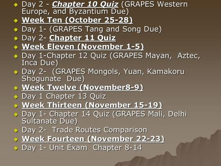  Day 2 - Chapter 10 Quiz (GRAPES Western Europe, and Byzantium Due)  Week Ten (October 25-28)  Day 1- (GRAPES Tang and Song Due)  Day 2- Chapter 11.