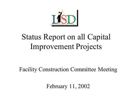 Status Report on all Capital Improvement Projects Facility Construction Committee Meeting February 11, 2002.